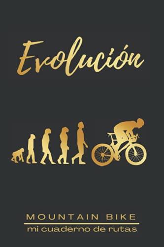 EVOLUCIÓN. MOUNTAIN BIKE. MI CUADERNO DE RUTAS: Lleva un registro detallado de tus salidas en bicicleta o MTB   Regalo especial para amantes del ciclismo de montaña.