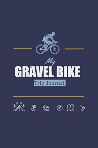 My Gravel Bike Trip Journal: Travel log book with 50 writing prompts for riders  1 Trip check-list  50 Inspirational biking quotes  bike packing  road bike trips  easy to carry.