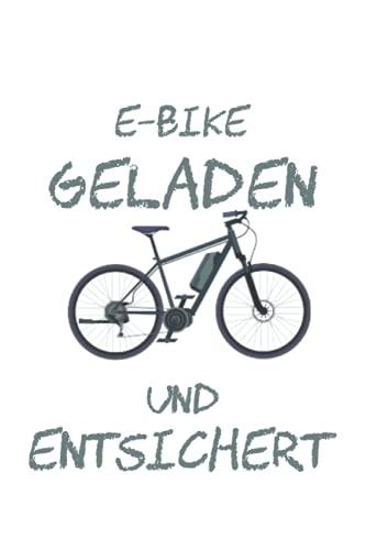E-Bike Geladen und Entsichert Fahrradfahrer Spruch: Liniertes Notebook Journal, To Do Liste, Übungs- oder Tagebuch (15.24 x 22,86 cm) mit 120 Seiten