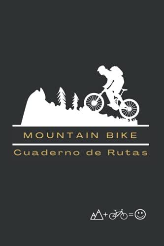 MOUNTAIN BIKE. CUADERNO DE RUTAS: Lleva un registro detallado de tus salidas en bicicleta o MTB   Regalo especial para amantes del ciclismo de montaña.