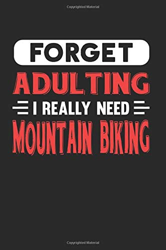 Forget Adulting I Really Need Mountain Biking: Blank Lined Journal Notebook for Mountain Biking Lovers