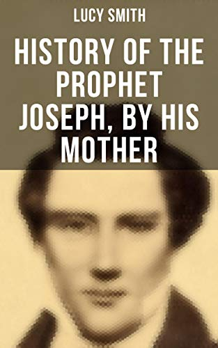 History of the Prophet Joseph, by His Mother: Biography of the Mormon Leader & Founder (English...*