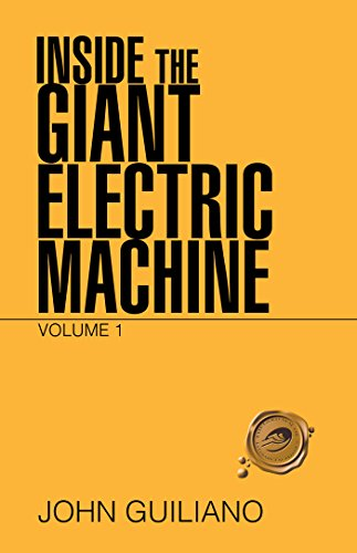 Inside the Giant Electric Machine: Volume 1 (English Edition)*