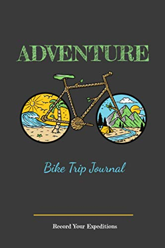 Adventure Bike Trip Journal  Record your Expeditions: Travel log book with 50 writing prompts for riders  1 Trip check-list  50 Inspirational biking ... packing  gravel bike trips  easy to carry.