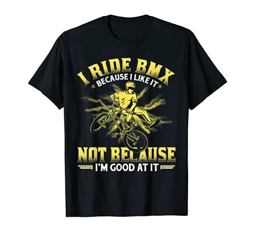 Monto BMX porque me gusta no porque soy bueno en él Camiseta*