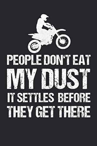 People Don't Eat My Dust It Settles Before They Get There: Motocross Notizbuch für Enduro Fans, Dirtbike und Gelände Fahrer mit Motorrad [Leere Seiten]