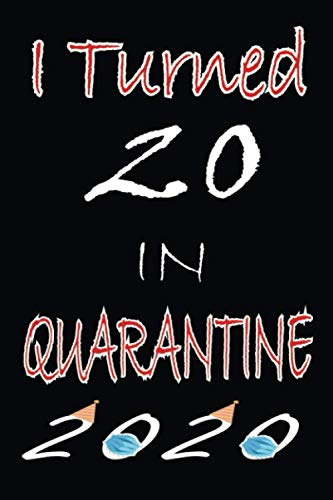 I Turned 20 in Quarantine 2020: Happy 20th Birthday, 20 Years Old Gift Ideas for Boys, Girls, Son,...*