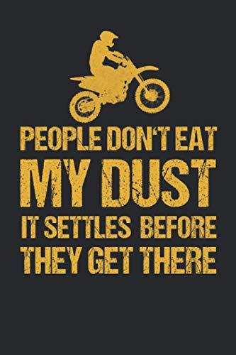 People Don't Eat My Dust It Settles Before They Get There: Motocross Notizbuch für Enduro Fans, Dirtbike und Gelände Fahrer mit Motorrad [Karo]