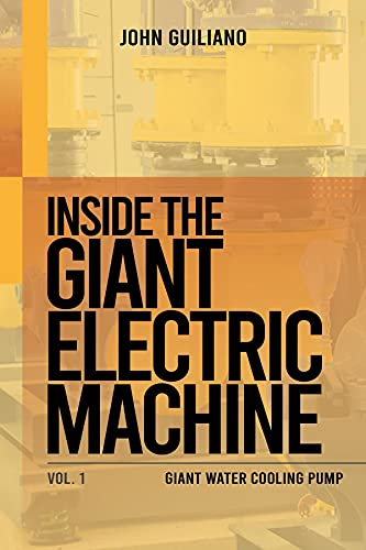 Inside the Giant Electric Machine: Giant Water Cooling Pump Volume 1 (English Edition)*