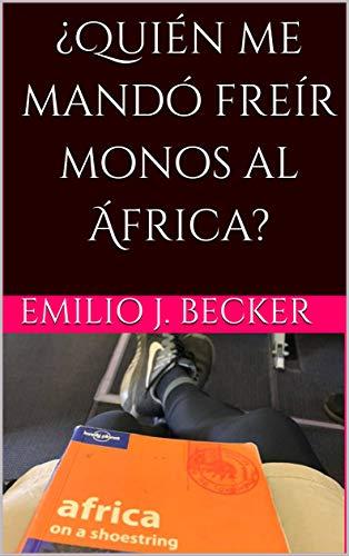 ¿Quién me mandó freír monos al África?*