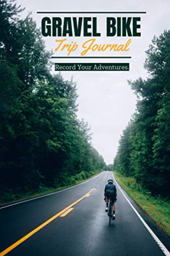 Gravel Bike Trip Journal  Record your Adventures: Travel log book with 50 writing prompts for riders  1 Trip check-list  50 Inspirational biking quotes  bike packing  road bike trips  easy to carry.