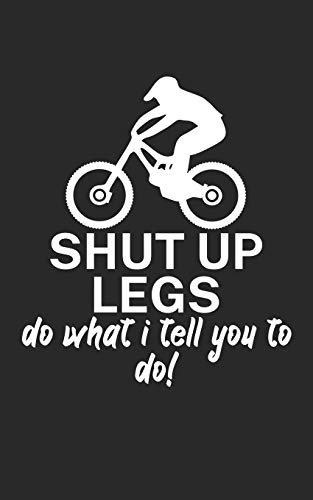 Shut up legs Do what I tell you to do: Mountain bike notebook for mountain bikers with spell. 120...*