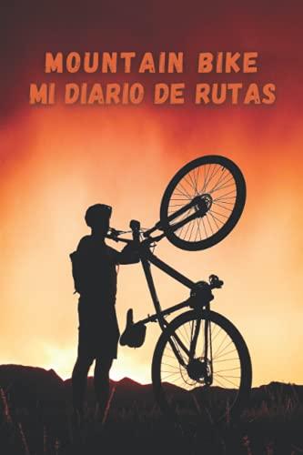 MOUNTAIN BIKE. MI DIARIO DE RUTAS: Lleva un registro detallado de tus salidas en bicicleta o MTB   Regalo especial para ciclistas de montaña.