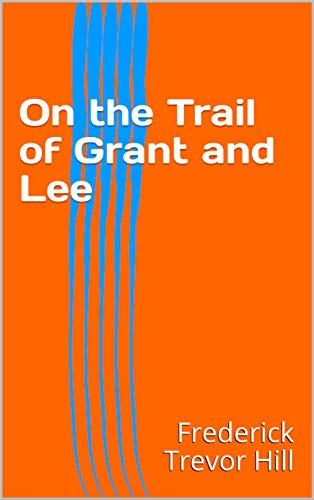 On the Trail of Grant and Lee (English Edition)