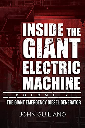 Inside the Giant Electric Machine, Volume 2: The Giant Emergency Diesel Generator (English Edition)*