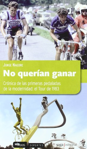 No querían ganar: Crónica de las primeras pedaladas de la modernidad: el tour 1983 (Híbridos)