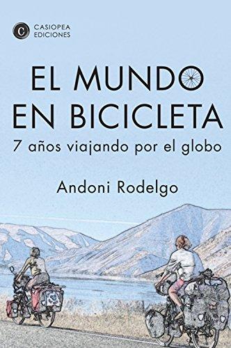 El mundo en bicicleta: 7 años viajando por el globo (Literatura De Viajes)