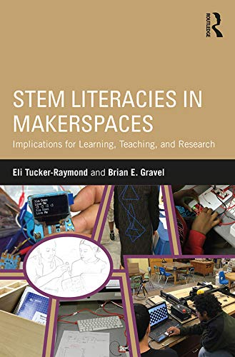 STEM Literacies in Makerspaces: Implications for Learning, Teaching, and Research (English Edition)*