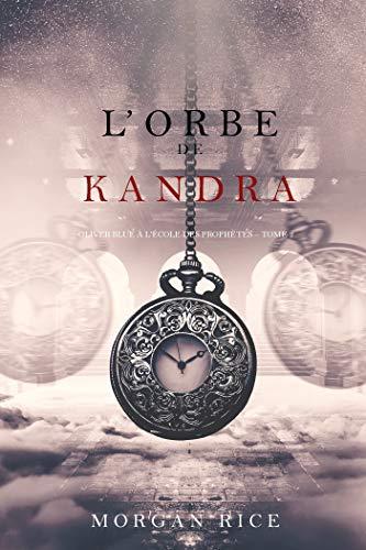 l'Orbe de Kandra (Oliver Blue à l'École des Prophètes – Tome 2) (French Edition)