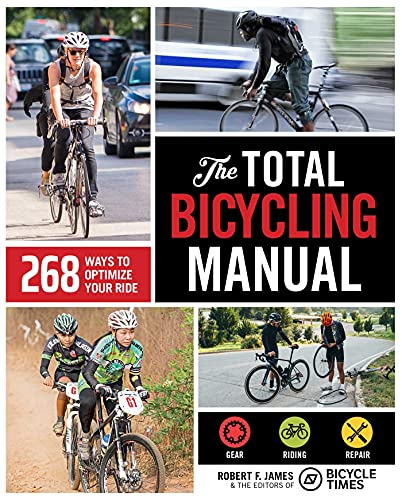 The Total Bicycling Manual: 268 Ways to Optimize Your Ride*