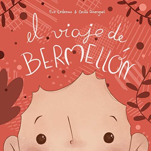 El viaje de Bermellón: fue, volvió y lo que descubrió (Cuento de fantasía sobre un niño con autismo).