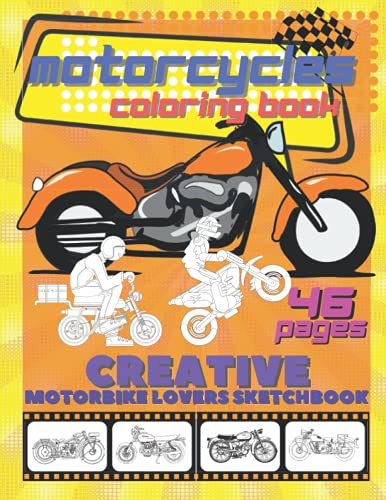 Motorcycles Coloring Book Creative Motorbike Lovers Sketchbook: Different Models Classic Retro Choppers Naked Sport Bike Cross Enduro Biker Riding Notebook Art of Color