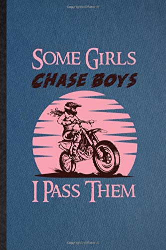 Some Girls Chase Boys I Pass Them: Notebook For Dark Bike Driving. Funny Ruled Journal For Motorbike Driver Rider. Unique Student Teacher Blank Composition Planner Great For Home School Office Writing