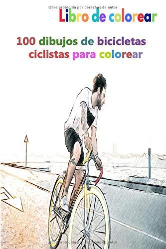 Libro de colorear 100 dibujos de bicicletas ciclistas para colorear: un buen libro de 6 x 9 pulgadas...*