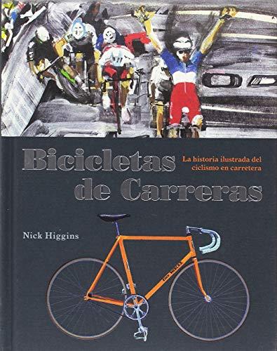 Bicicletas de carreras: La historia ilustrada del ciclismo en carretera*