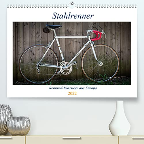 Stahlrenner - Rennrad-Klassiker aus Europa (Premium, hochwertiger DIN A2 Wandkalender 2022, Kunstdruck in Hochglanz): Faszinierende Rennräder mit ... vier Jahrzehnten (Monatskalender, 14 Seiten )