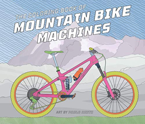 The Coloring Book of Mountain Bike Machines: Featuring 2021 Enduro and All-Mountain Bike Models from...*