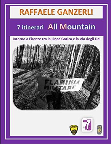 7 Itinerari Intorno a Firenze tra la Linea Gotica e la Via degli Dei (7AM - 7 Itinerari MTB / All...*