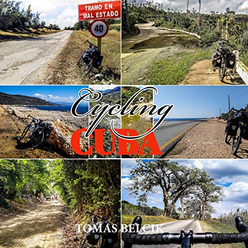 CYCLING CUBA: Bicycle touring Eastern Cuba. Latin America Travel Guides. Full-color Travel Pictorial.: 10 (World-by-Bike Series)