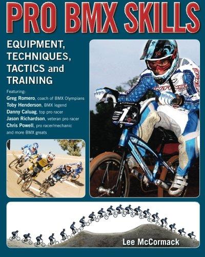 Pro BMX Skills: Equipment, techniques, tactics and training: Volume 1*